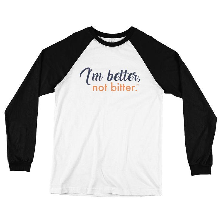 I'm Better, Not Bitter Unisex Long Sleeve Baseball T-Shirt