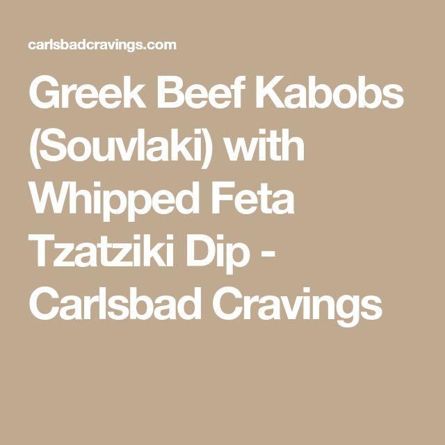 Greek Beef Kabobs (Souvlaki) with Whipped Feta Tzatziki Dip - Carlsbad Cravings
