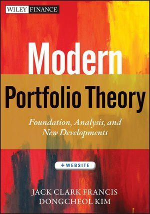 Modern Portfolio Theory, + Website: Foundations, Analysis, and New Developments (Wiley Finance) by Jack Clark Francis. $58.49. Edition - 1. Publication: January 22, 2013. Publisher: Wiley; 1 edition (January 22, 2013). 554 pages