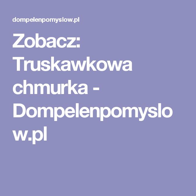 Zobacz: Truskawkowa chmurka - Dompelenpomyslow.pl