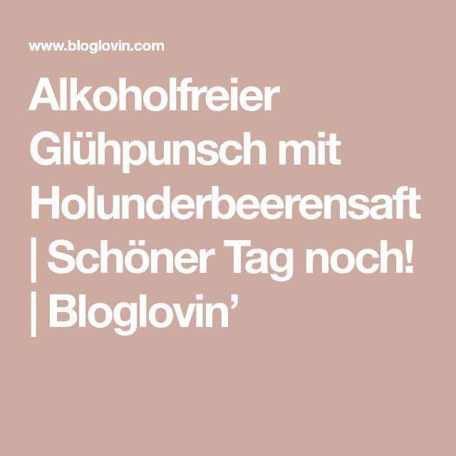 Alkoholfreier Glühpunsch mit Holunderbeerensaft | Schöner Tag noch! | Bloglovin'