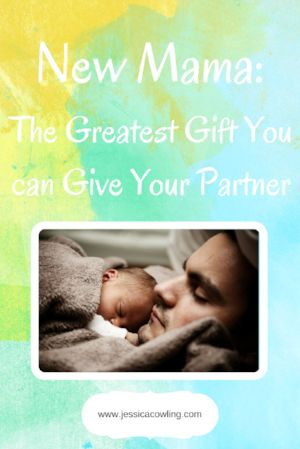 New Mamas: The Greatest Gift You can Give Your Partner — Jessica Cowling | counselling for women and couples in London ON