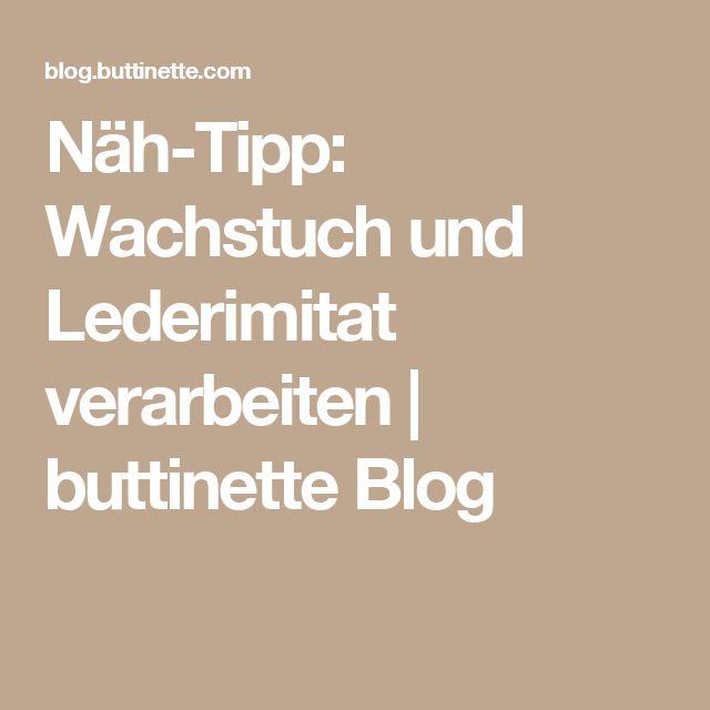 Näh-Tipp: Wachstuch und Lederimitat verarbeiten | buttinette Blog