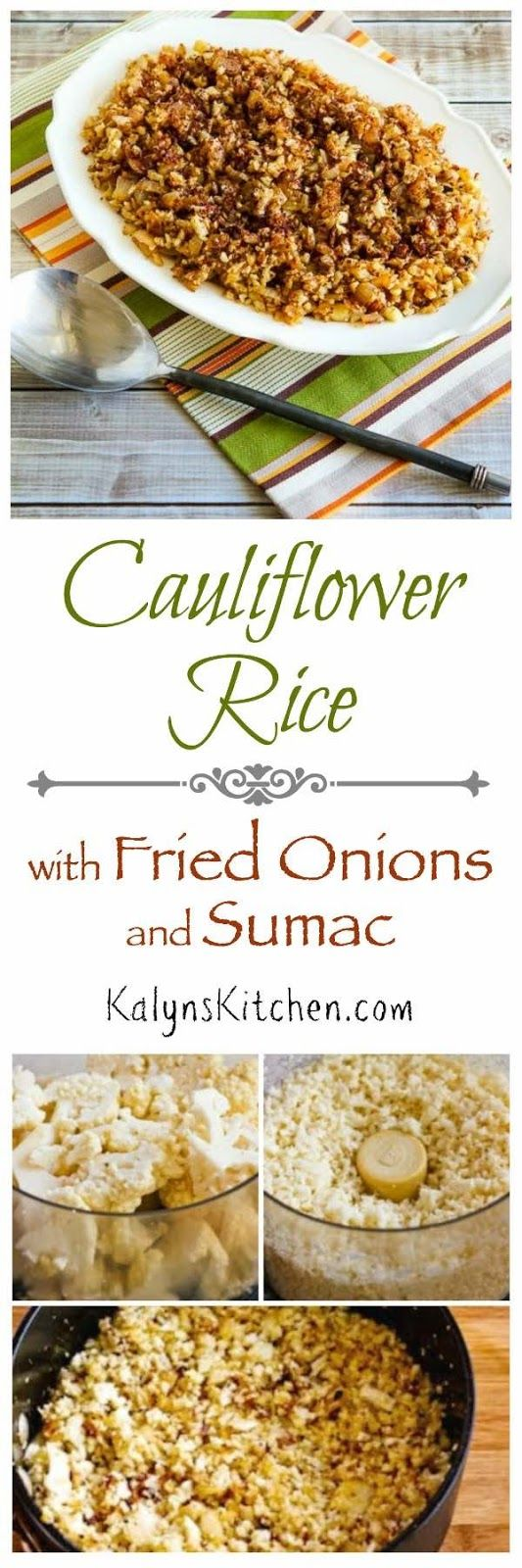 I love this Low-Carb Cauliflower Rice with Fried Onions and Sumac, and this recipe is also Keto- low-glycemic, gluten-free, Paleo, Whole 30, and vegan. If you don't want to buy the middle eastern seasoning called Sumac, use another seasoning that you like on rice.  [found on KalynsKitchen.com]