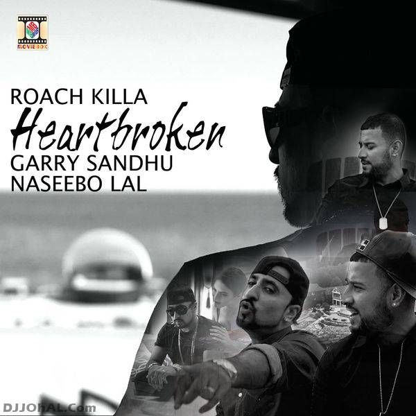 Download Heartbroken Mp3 Song Singer Garry Sandhu Feat Roach Killa | DjDosanjh.com