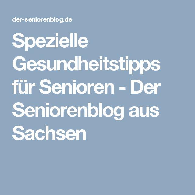 Spezielle Gesundheitstipps für Senioren - Der Seniorenblog aus Sachsen