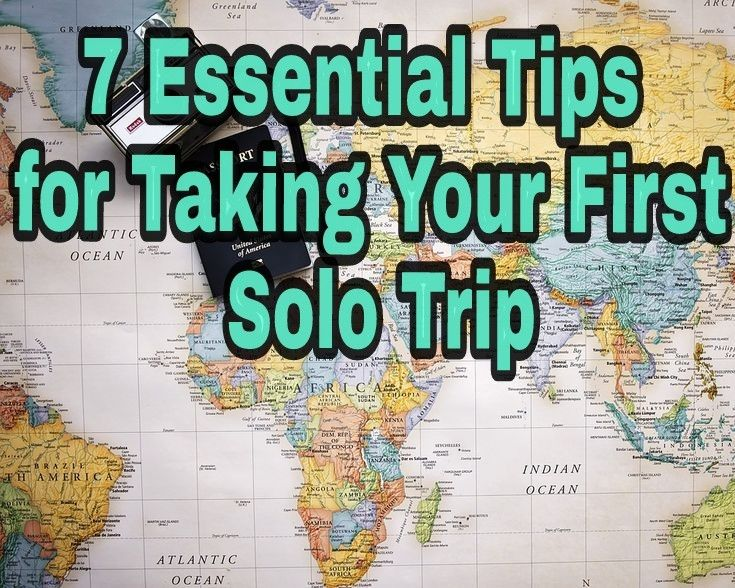 7 Essential Tips for Taking Your First Solo Trip, Solo Travel, Travel Alone