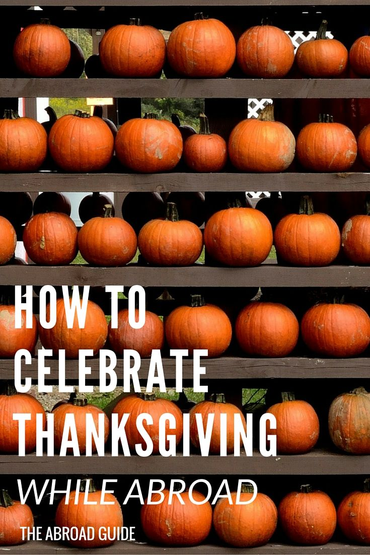 How to Celebrate Thanksgiving While Abroad - Whether you're traveling, living or studying abroad when Thanksgiving comes around, here's how to survive Thanksgiving away from your family. Ideas for celebrating, what you can do on Thanksgiving day, and more.