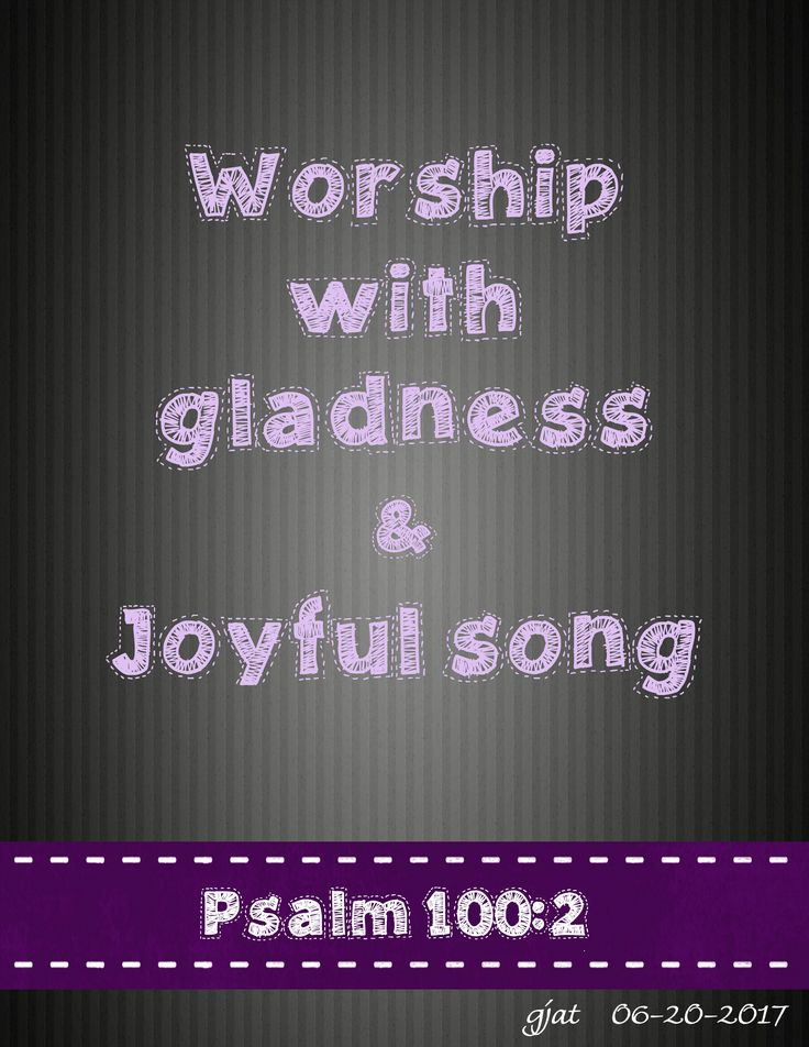 "Follow my Bible Journal Journey with Bloglovin.Bible Reading:  Psalm 100:2""Serve the LORD with gladness: come before his presence with singing.  (KJV"