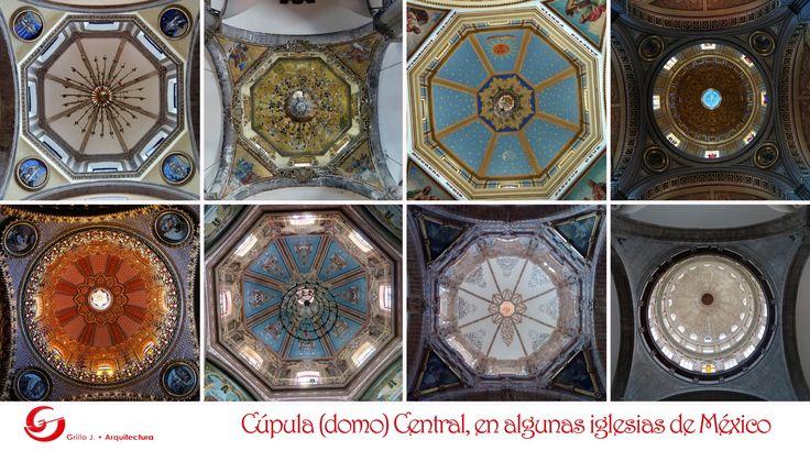 Cúpulas (domo) central, en algunas iglesias en México: Morelia, Guanajuato, Cd de México, Real de Catorce.