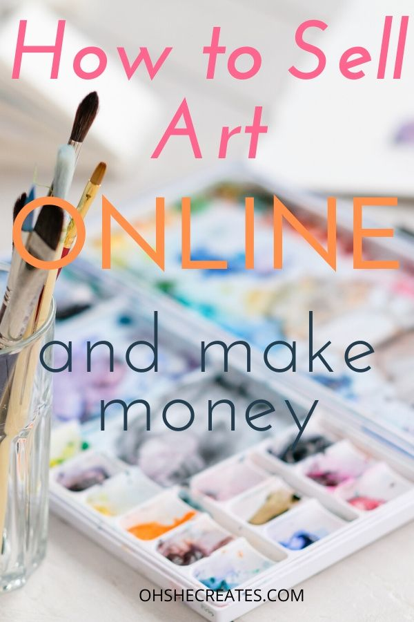How To Sell Art Online And Make Money Selling Art Online Things To Sell