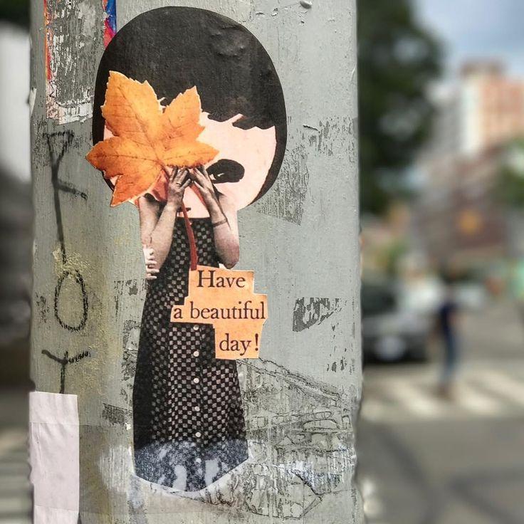 Have a Beautiful Day! With art by @phoebenewyork on Lafayette Street in Soho, NYC.  #phoebenewyork #wheatpaste #sohostreetart