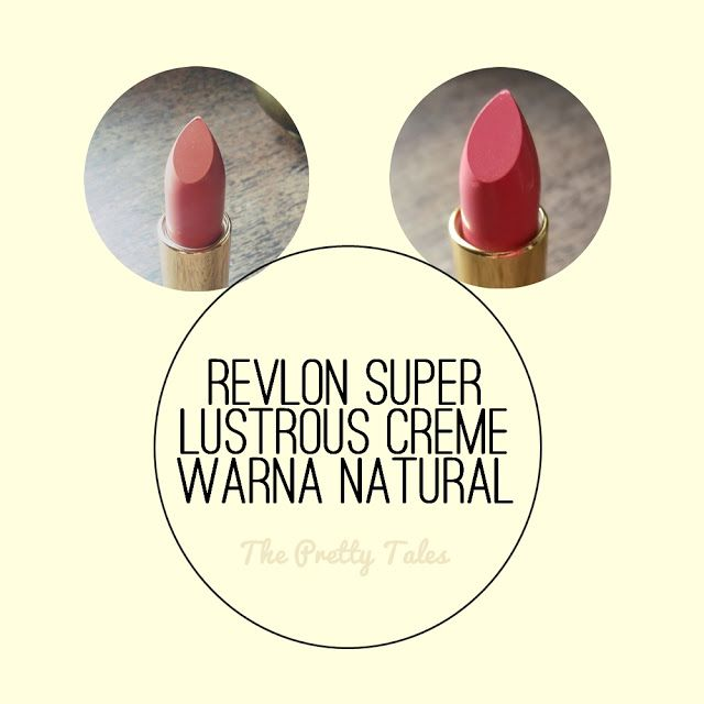 The Pretty Tales: Revlon Super Lustrous Lipstick Creme Warna Natural...