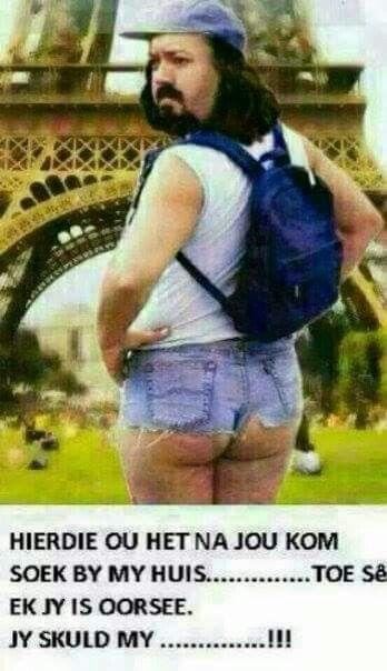Hierdie ou het vir jou kom soek...by my huis toe se ek jy het oorsee gegaan.  #afrikaans#humour#jokes#dis gross