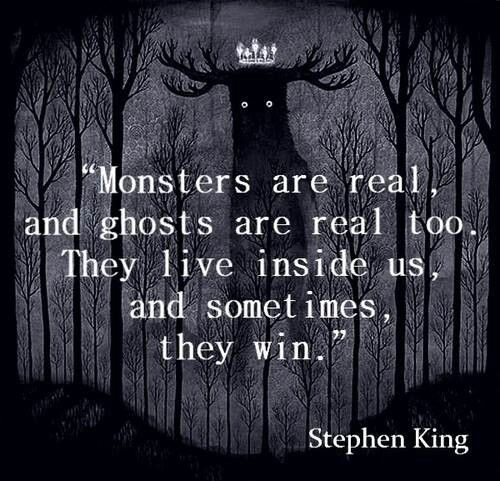 """Monsters are real, and ghosts are real too. They live inside us, and sometimes…"