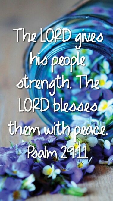 Psalm 29:11. The Lord gives His people strength...the Lord blesses them with peace.