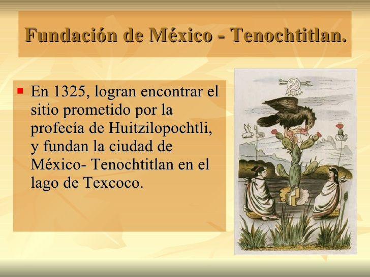 Fundación de México - Tenochtitlan.  <ul><li>En 1325, logran encontrar el sitio prometido por la profecía de Huitzilopocht...