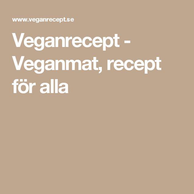 Veganrecept - Veganmat, recept för alla