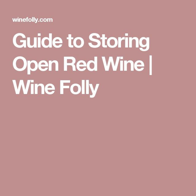 Guide to Storing Open Red Wine | Wine Folly