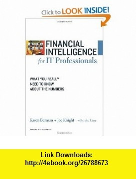 Financial Intelligence for IT Professionals What You Really Need to Know About the Numbers (Financial Intelligence) (9781422119143) Karen Berman, Joe Knight, John Case , ISBN-10: 1422119149  , ISBN-13: 978-1422119143 ,  , tutorials , pdf , ebook , torrent , downloads , rapidshare , filesonic , hotfile , megaupload , fileserve