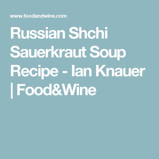 Russian Shchi Sauerkraut Soup Recipe - Ian Knauer | Food&Wine