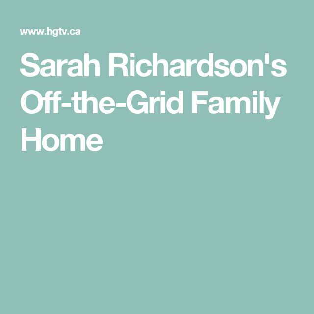 Sarah Richardson's Off-the-Grid Family Home