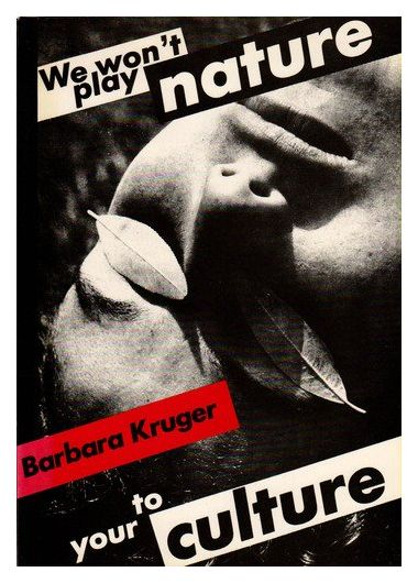 We Won't Play Nature to your Culture / Barbara Kruger, 1983.