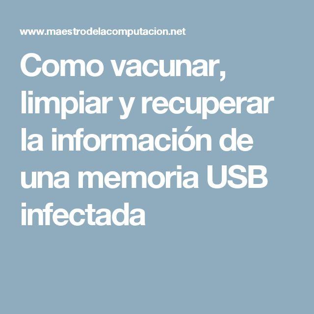 Como vacunar, limpiar y recuperar la información de una memoria USB infectada