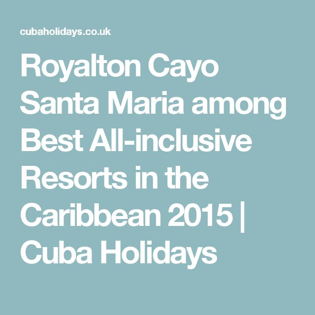 Royalton Cayo Santa Maria among Best All-inclusive Resorts in the Caribbean 2015 | Cuba Holidays
