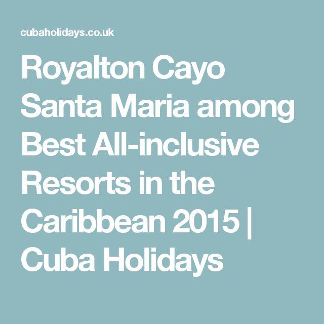 Royalton Cayo Santa Maria among Best All-inclusive Resorts in the Caribbean 2015 | Cuba Holidays