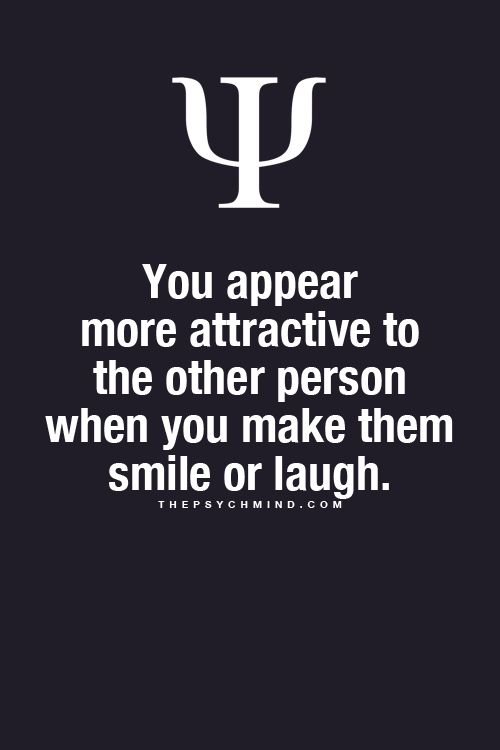 You appear more attractive to  the other person when you make them       smile or laugh.