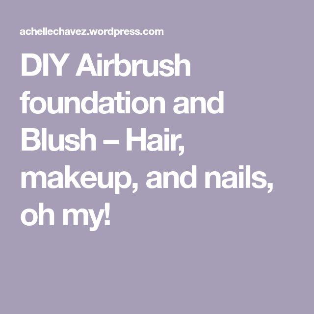 DIY Airbrush foundation and Blush – Hair, makeup, and nails, oh my!