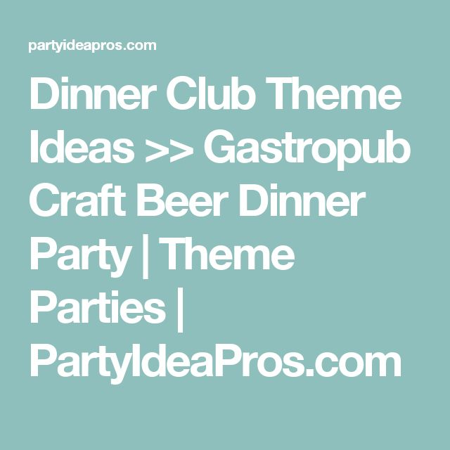 Dinner Club Theme Ideas >> Gastropub Craft Beer Dinner Party | Theme Parties | PartyIdeaPros.com