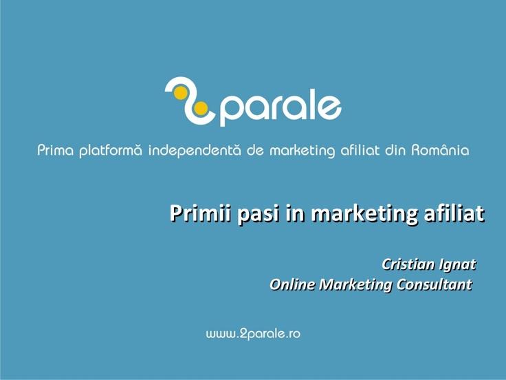 primii-pasi-in-marketing-afiliat by Cristian Ignat via Slideshare