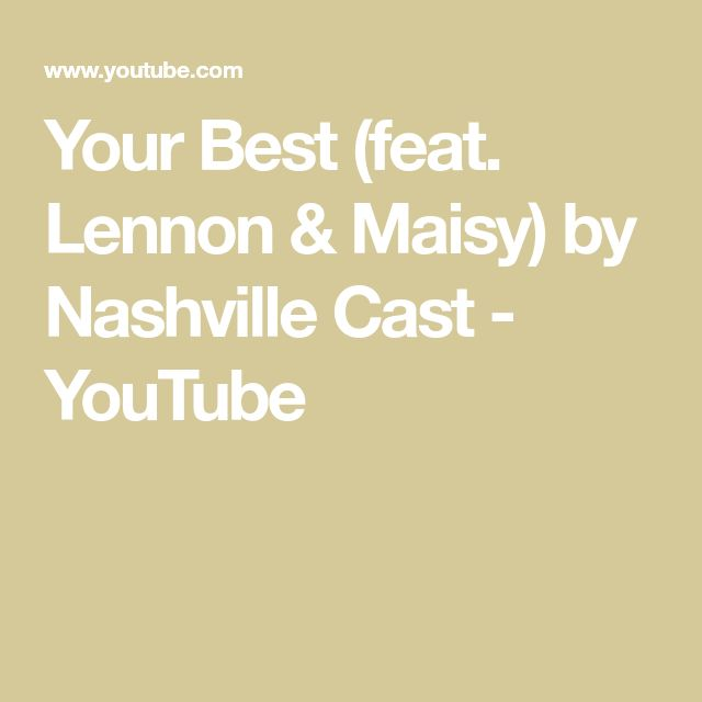 Your Best (feat. Lennon & Maisy) by Nashville Cast - YouTube