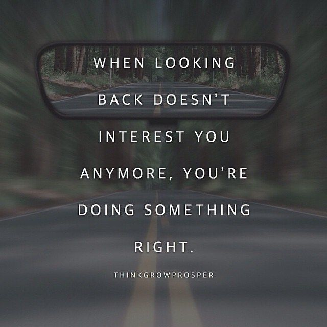 When Looking Back Doesn't Interest You Anymore, You're Doing Something Right life quotes life life quotes and sayings life inspiring quotes life image quotes