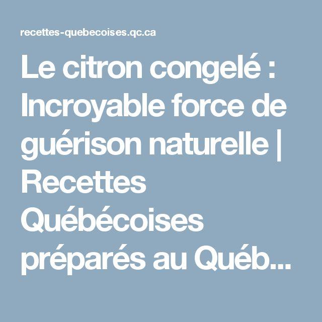 Le citron congelé : Incroyable force de guérison naturelle | Recettes Québécoises préparés au Québec et ailleurs dans le monde