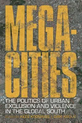 Megacities : the politics of urban exclusion and violence in the global south / edited by Kees Koonings and Dirk Kruijt.-- London ; : Zed Books, 2009.