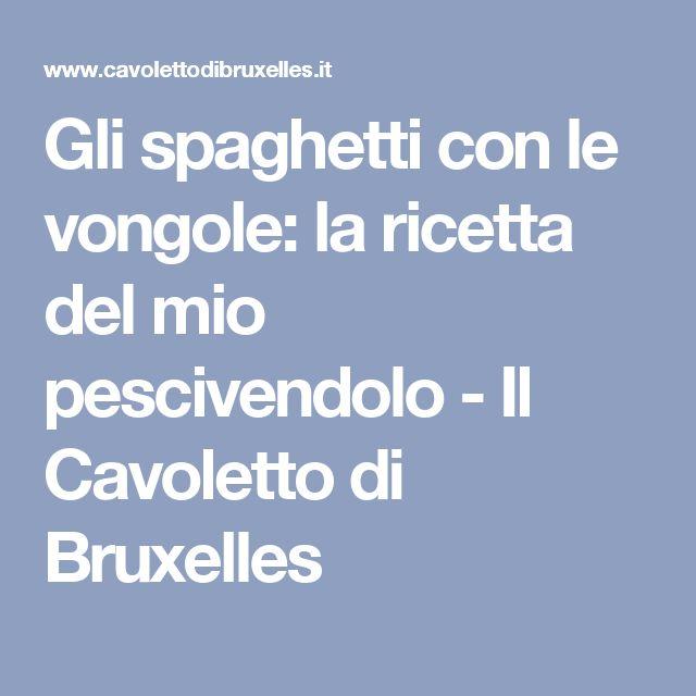 Gli spaghetti con le vongole: la ricetta del mio pescivendolo - Il Cavoletto di Bruxelles