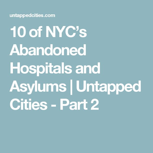 10 of NYC's Abandoned Hospitals and Asylums | Untapped Cities - Part 2