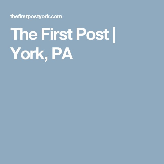 The First Post | York, PA