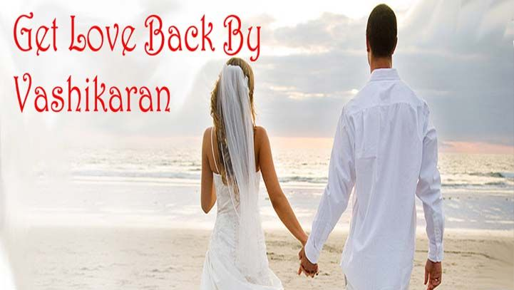 Get Your Ex love Back : Our Vashikaran Help You |