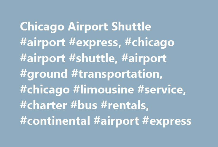 Chicago Airport Shuttle #airport #express, #chicago #airport #shuttle, #airport #ground #transportation, #chicago #limousine #service, #charter #bus #rentals, #continental #airport #express http://dating.nef2.com/chicago-airport-shuttle-airport-express-chicago-airport-shuttle-airport-ground-transportation-chicago-limousine-service-charter-bus-rentals-continental-airport-express/  # GO Airport Express: Chicago Airport Shuttle – Chicago Limo O'Hare Airport Shuttle – Midway Airport Shuttle…