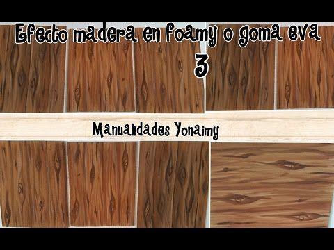 EFECTO MADERA EN FOAMY O GOMA EVA ( 3 ) . - YouTube