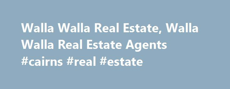 Walla Walla Real Estate, Walla Walla Real Estate Agents #cairns #real #estate http://realestate.remmont.com/walla-walla-real-estate-walla-walla-real-estate-agents-cairns-real-estate/  #walla walla real estate # Search Local Real Estate by State and City Search by County e.g. Contra Costa Nearby Washington real estate links: Search College Place homes for sale...The post Walla Walla Real Estate, Walla Walla Real Estate Agents #cairns #real #estate appeared first on Real Estate.