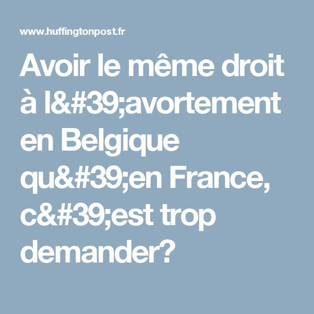 Avoir le même droit à l'avortement en Belgique qu'en France, c'est trop demander?