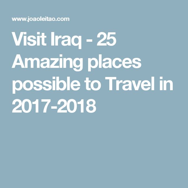 Visit Iraq - 25 Amazing places possible to Travel in 2017-2018