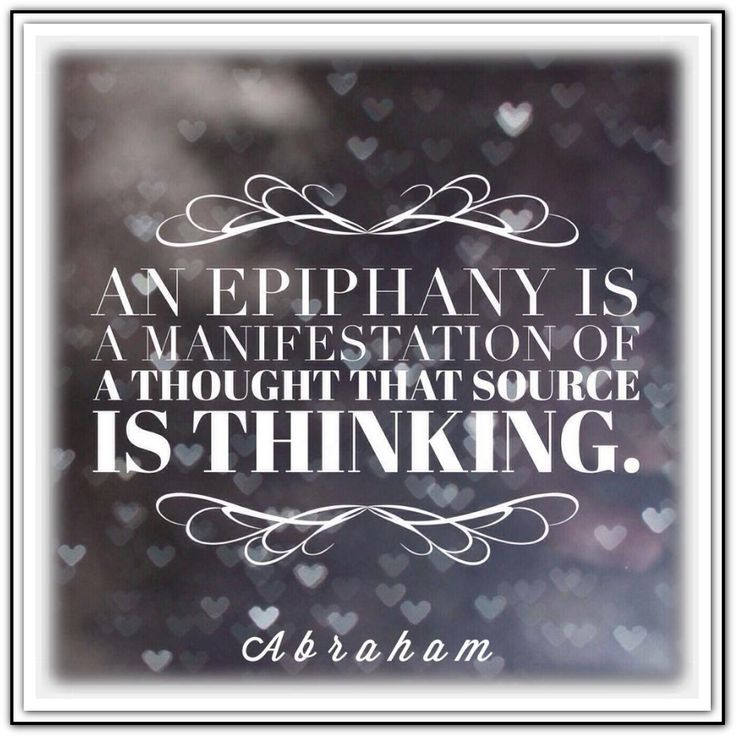 An Epiphany is a manifestation of a thought that Source is thinking. Abraham-Hicks Quotes (AHQ2427) #source #thought