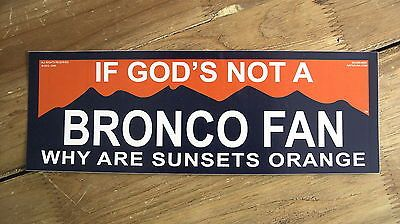 Denver Broncos Bumper Sticker - If God's Not a Bronco Fan Why are Sunsets Orange