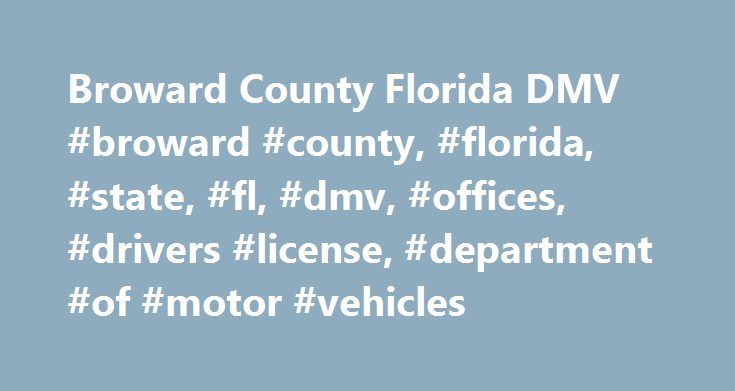 broward county dmv florida dmv department of motor